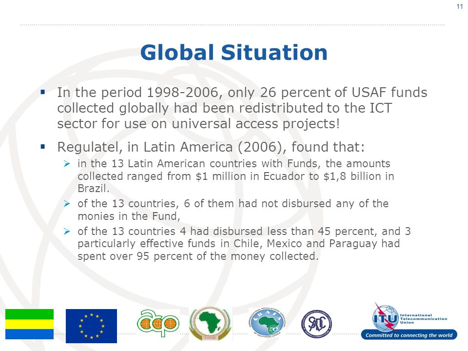 Global Situation In the period 1998-2006, only 26 percent of USAF funds collected globally had been redistributed to the ICT sector for use on univers
