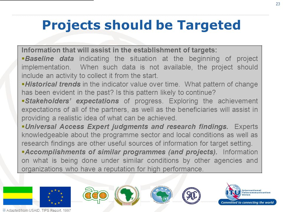 Projects should be Targeted 23 Information that will assist in the establishment of targets: Baseline data indicating the situation at the beginning o