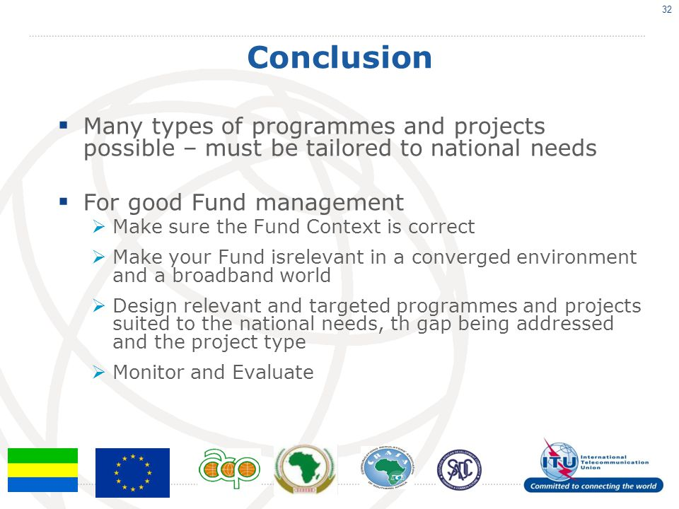 Conclusion Many types of programmes and projects possible – must be tailored to national needs For good Fund management Make sure the Fund Context is