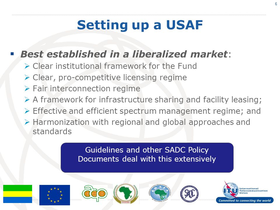 Setting up a USAF Best established in a liberalized market: Clear institutional framework for the Fund Clear, pro-competitive licensing regime Fair in