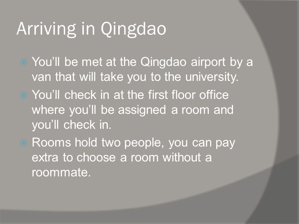 Arriving in Qingdao Youll be met at the Qingdao airport by a van that will take you to the university.