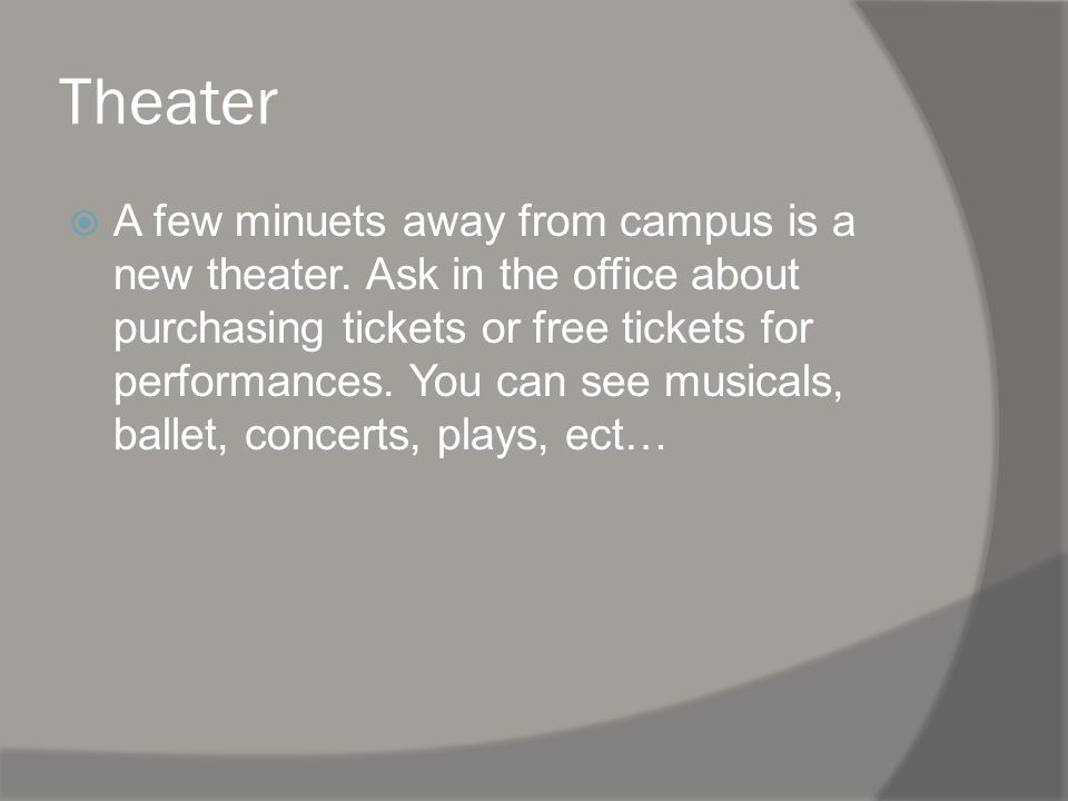 Theater A few minuets away from campus is a new theater.