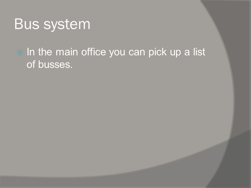 Bus system In the main office you can pick up a list of busses.