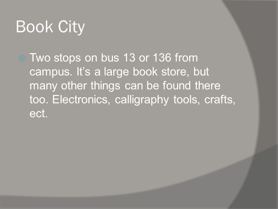 Book City Two stops on bus 13 or 136 from campus.