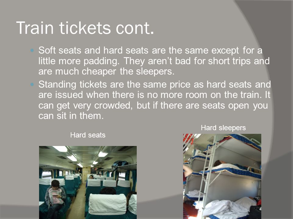 Train tickets cont. Soft seats and hard seats are the same except for a little more padding.