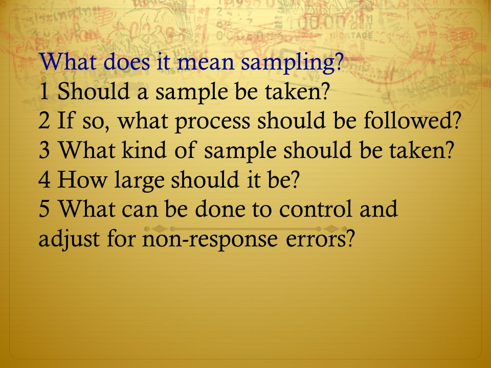 What does it mean sampling? 1 Should a sample be taken? 2 If so, what process should be followed? 3 What kind of sample should be taken? 4 How large s