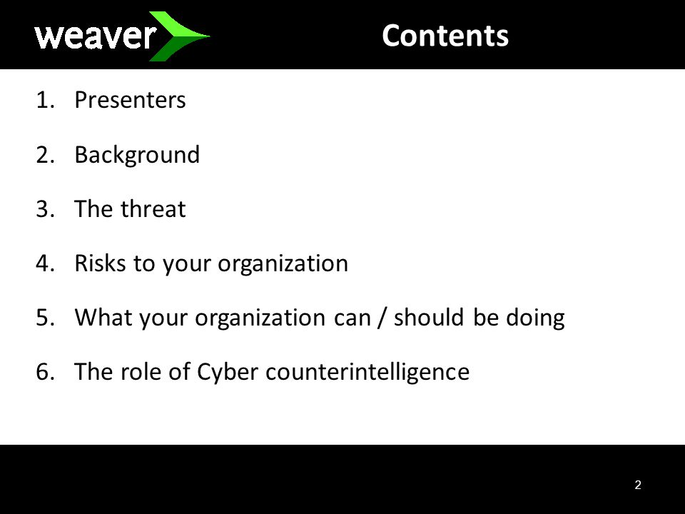 2 Contents 1.Presenters 2.Background 3.The threat 4.Risks to your organization 5.What your organization can / should be doing 6.The role of Cyber counterintelligence