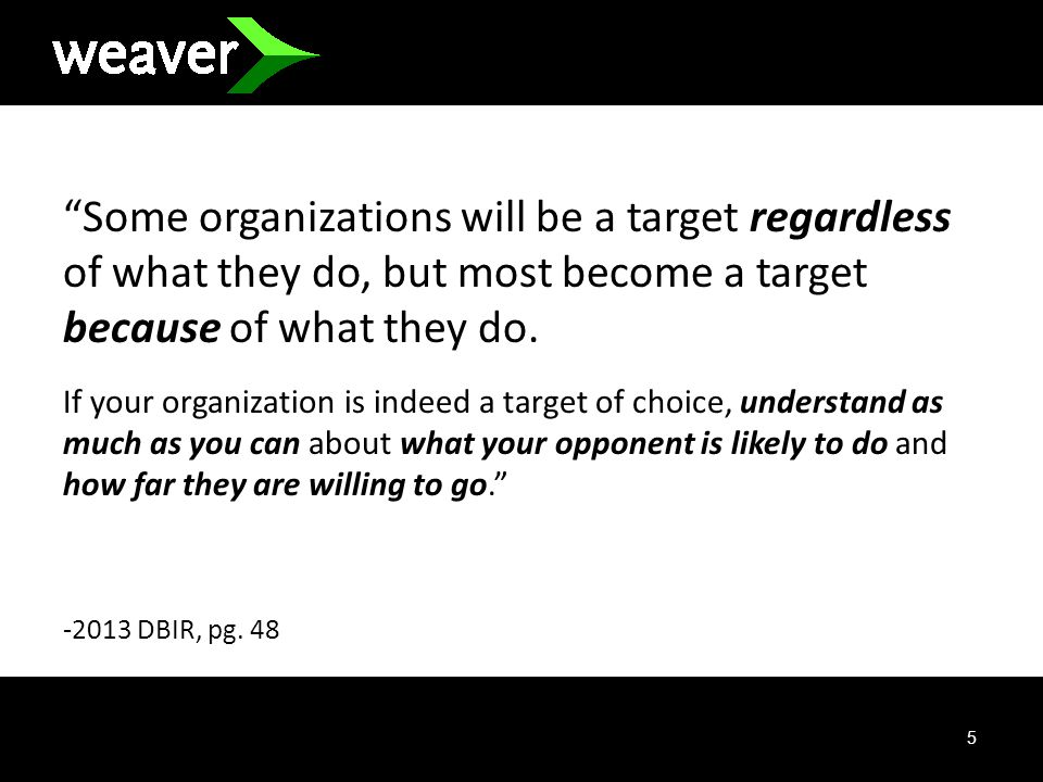 5 Some organizations will be a target regardless of what they do, but most become a target because of what they do.