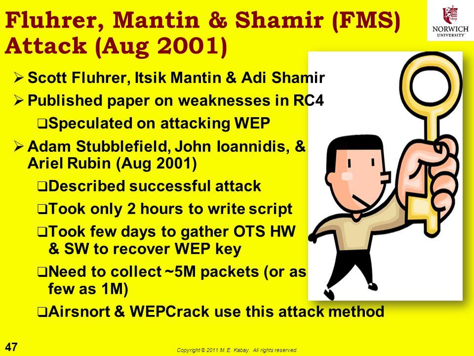 47 Copyright © 2011 M. E. Kabay. All rights reserved. Fluhrer, Mantin & Shamir (FMS) Attack (Aug 2001) Scott Fluhrer, Itsik Mantin & Adi Shamir Publis