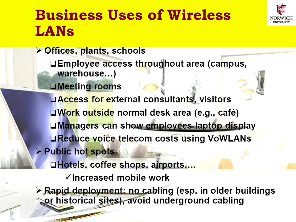 5 Copyright © 2011 M. E. Kabay. All rights reserved. Business Uses of Wireless LANs Offices, plants, schools Employee access throughout area (campus,