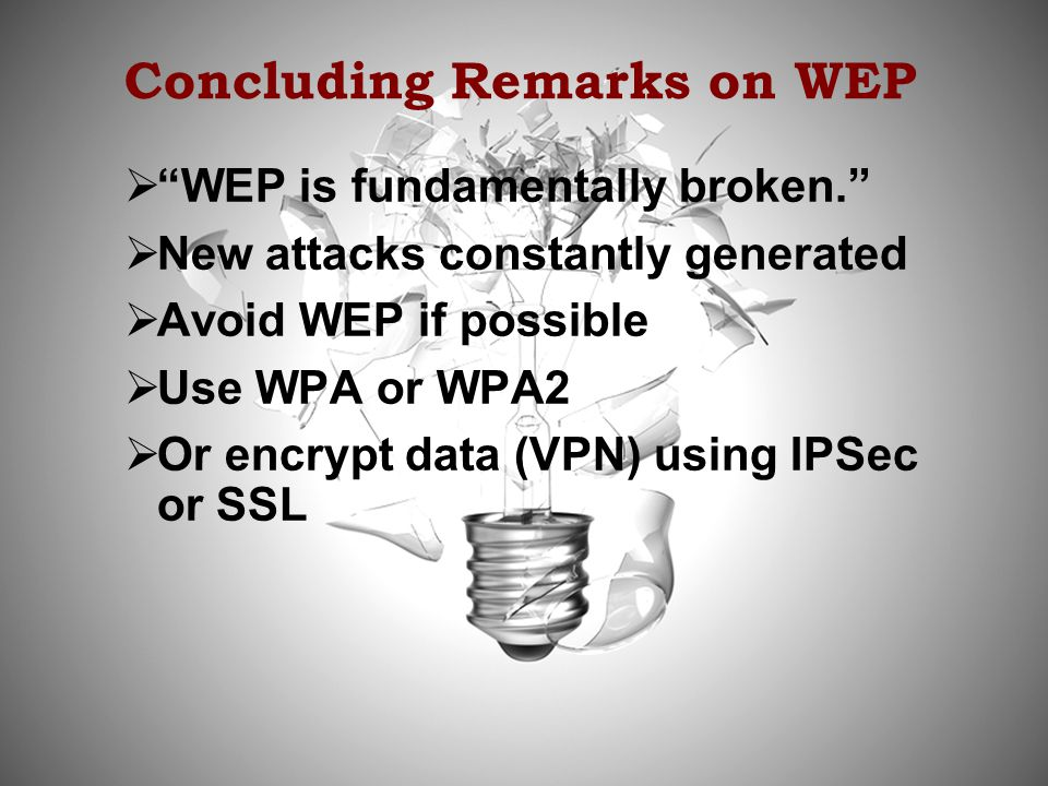 57 Copyright © 2011 M. E. Kabay. All rights reserved. Concluding Remarks on WEP WEP is fundamentally broken. New attacks constantly generated Avoid WE