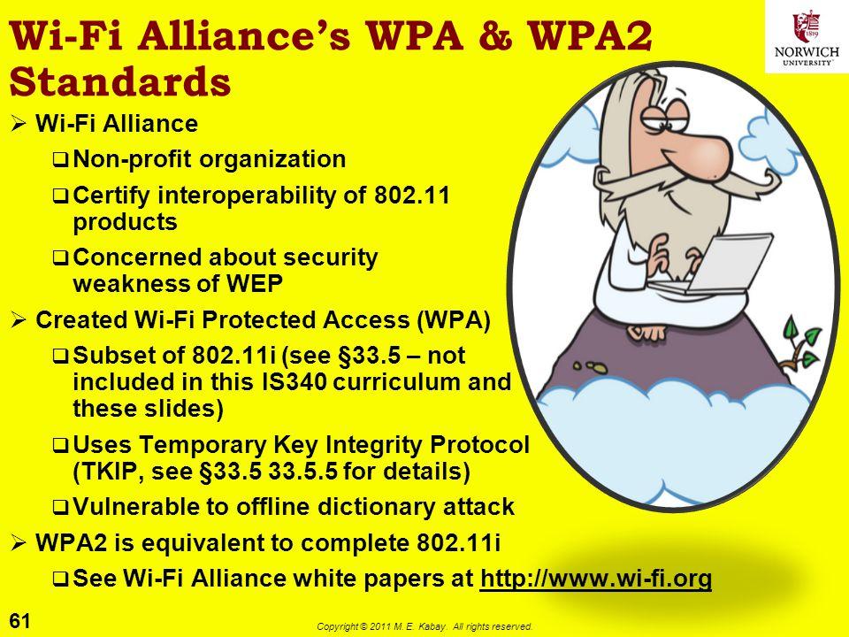 61 Copyright © 2011 M. E. Kabay. All rights reserved. Wi-Fi Alliances WPA & WPA2 Standards Wi-Fi Alliance Non-profit organization Certify interoperabi