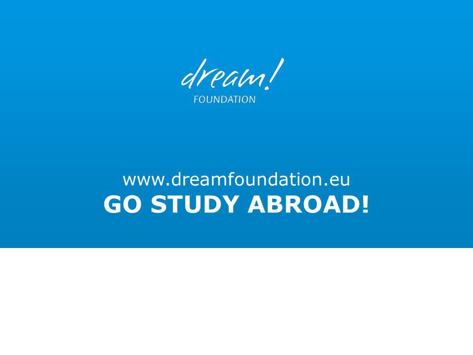 www.dreamfoundation.eu GO STUDY ABROAD!