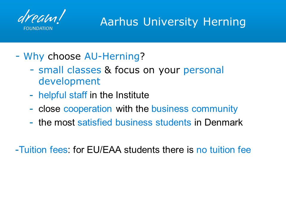 Aarhus University Herning - Why choose AU-Herning? - small classes & focus on your personal development - helpful staff in the Institute - close coope