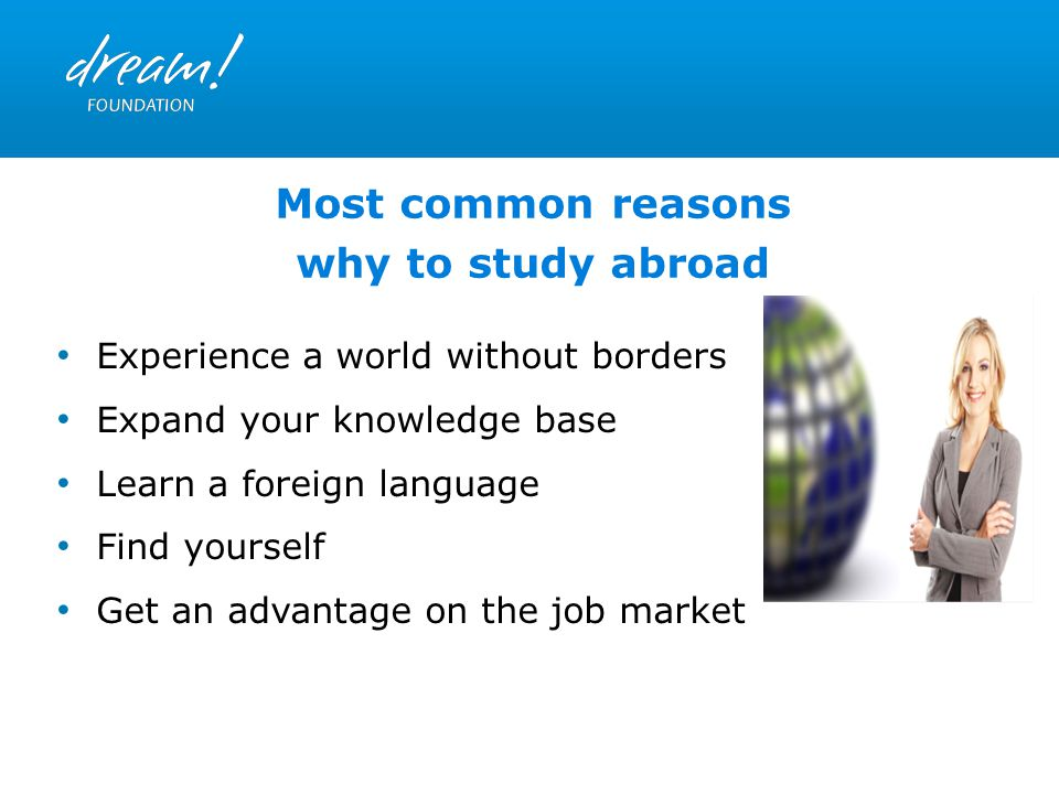 Experience a world without borders Expand your knowledge base Learn a foreign language Find yourself Get an advantage on the job market Most common re