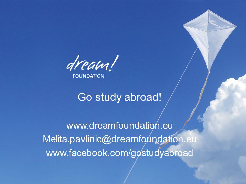 www.dreamfoundation.eu Go study abroad! www.dreamfoundation.eu Melita.pavlinic@dreamfoundation.eu www.facebook.com/gostudyabroad