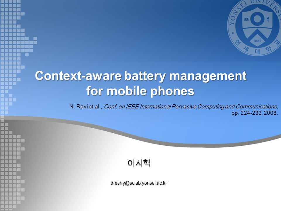 Context-aware battery management for mobile phones theshy@sclab.yonsei.ac.kr N.