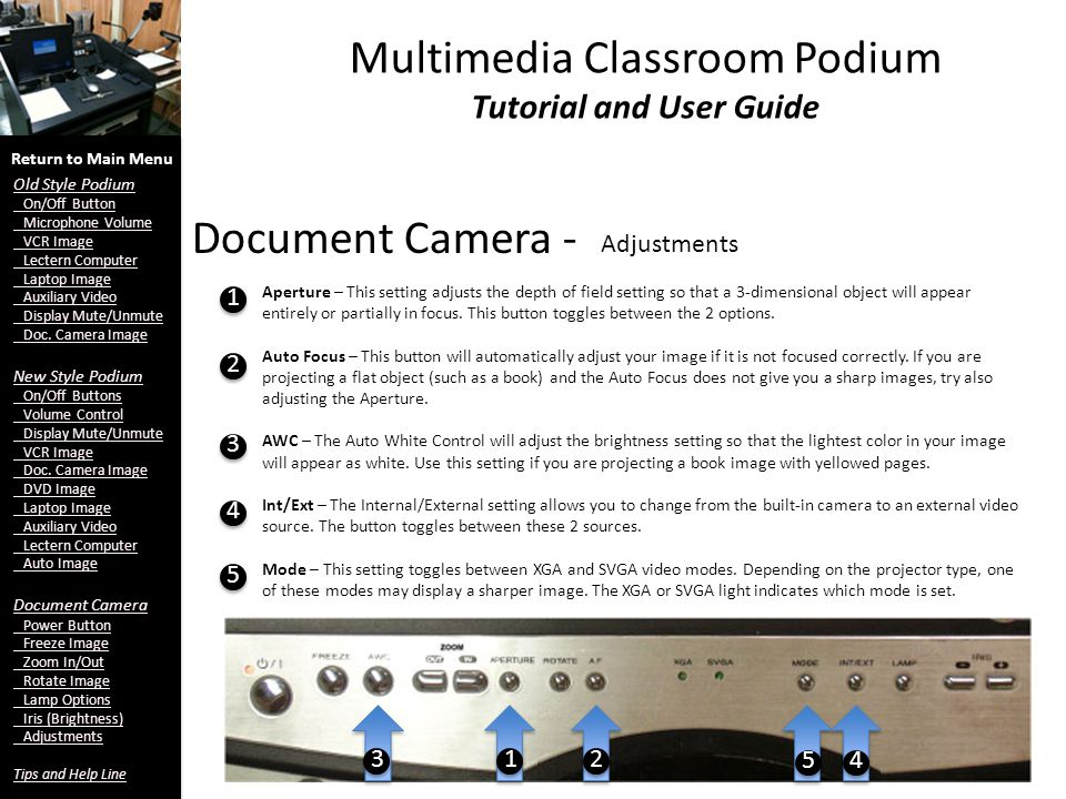 Multimedia Classroom Podium Tutorial and User Guide Document Camera - Adjustments Aperture – This setting adjusts the depth of field setting so that a 3-dimensional object will appear entirely or partially in focus.