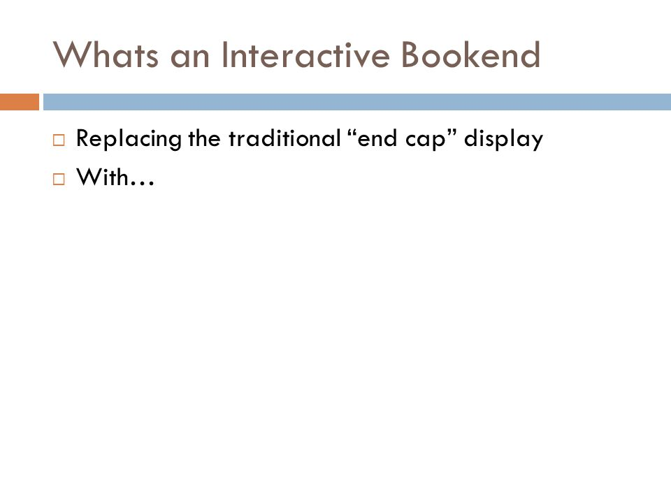 Whats an Interactive Bookend Replacing the traditional end cap display With…