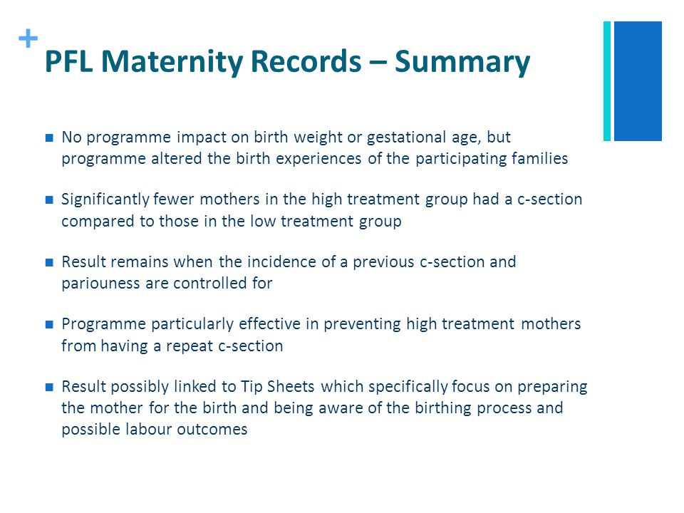 + PFL Maternity Records – Summary No programme impact on birth weight or gestational age, but programme altered the birth experiences of the participa