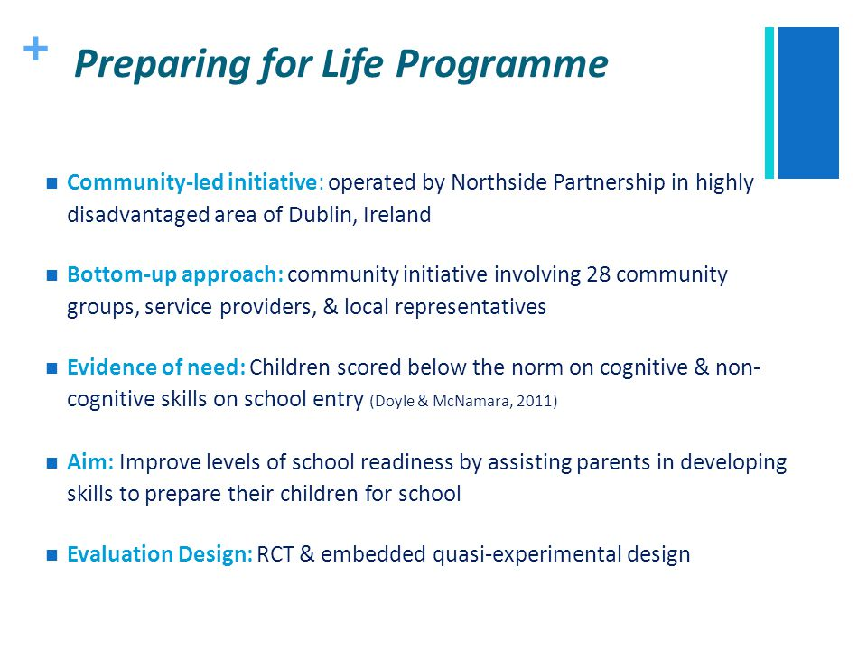 + Preparing for Life Programme Community-led initiative: operated by Northside Partnership in highly disadvantaged area of Dublin, Ireland Bottom-up a