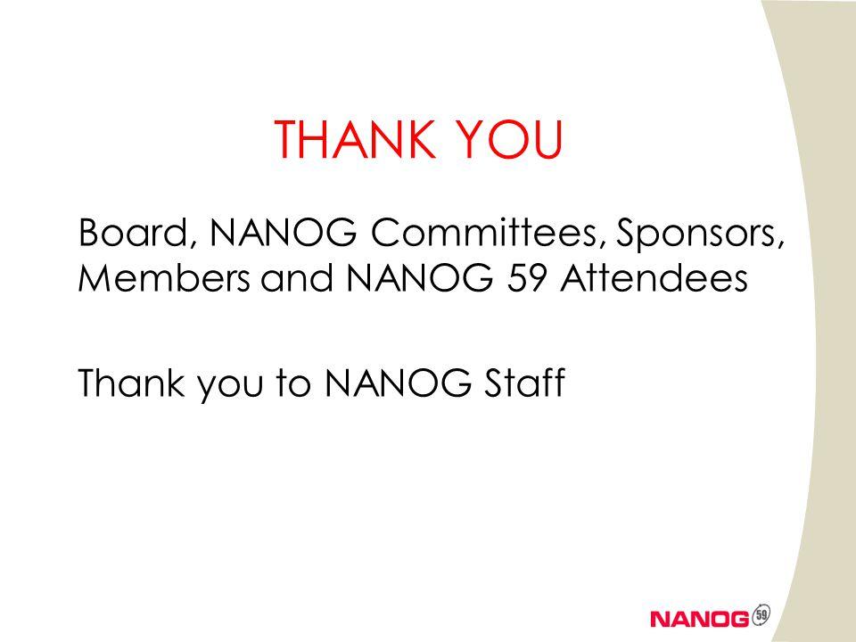 THANK YOU Board, NANOG Committees, Sponsors, Members and NANOG 59 Attendees Thank you to NANOG Staff