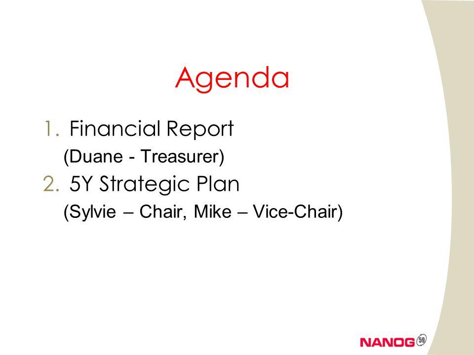 Agenda 1.Financial Report (Duane - Treasurer) 2.5Y Strategic Plan (Sylvie – Chair, Mike – Vice-Chair)
