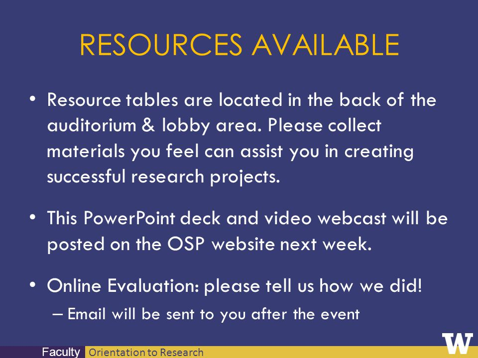 Orientation to Research Faculty RESOURCES AVAILABLE Resource tables are located in the back of the auditorium & lobby area. Please collect materials y