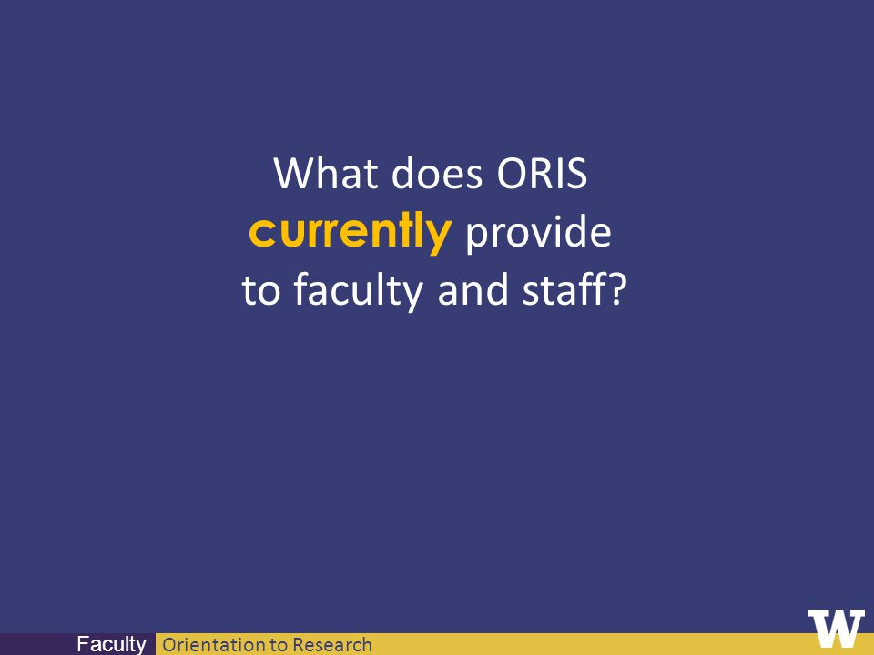 Orientation to Research Faculty What does ORIS currently provide to faculty and staff?