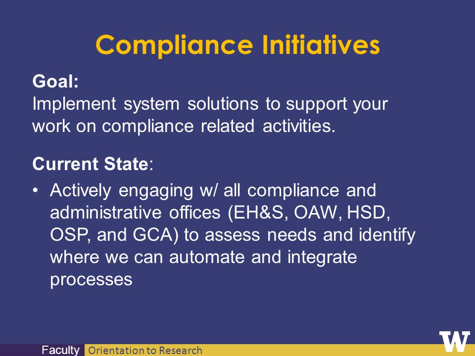 Orientation to Research Faculty Compliance Initiatives Goal: Implement system solutions to support your work on compliance related activities. Current