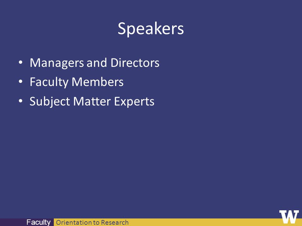 Orientation to Research Faculty Speakers Managers and Directors Faculty Members Subject Matter Experts