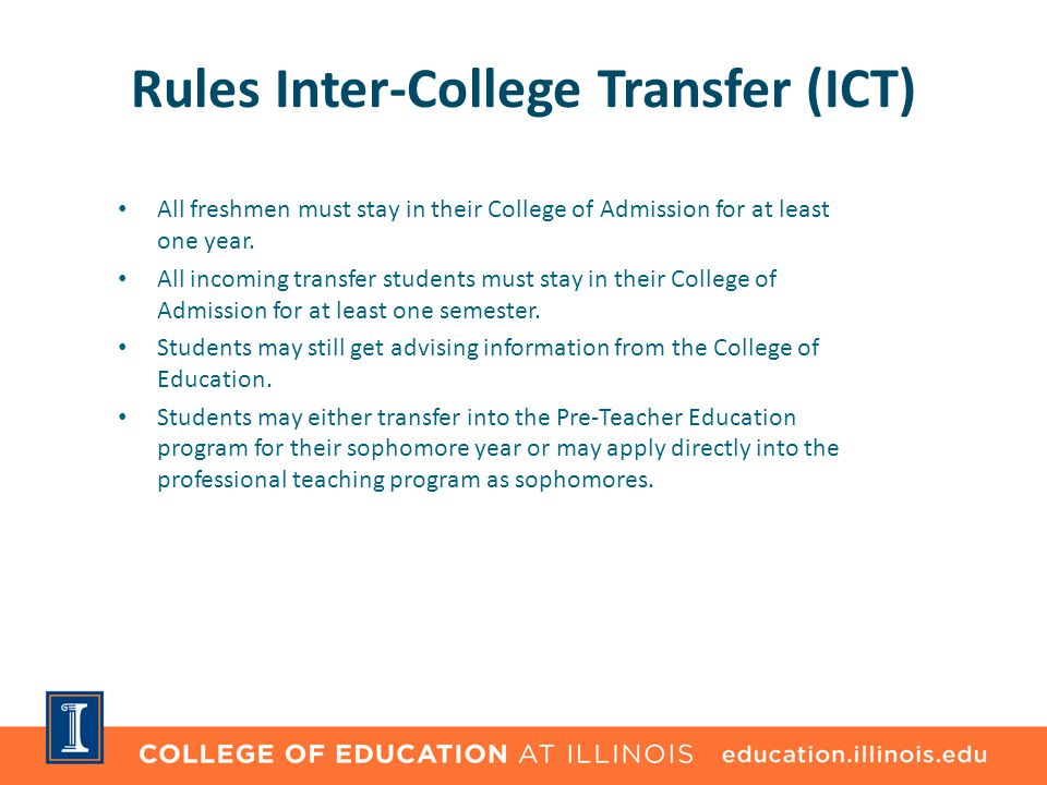 Rules Inter-College Transfer (ICT) All freshmen must stay in their College of Admission for at least one year. All incoming transfer students must sta