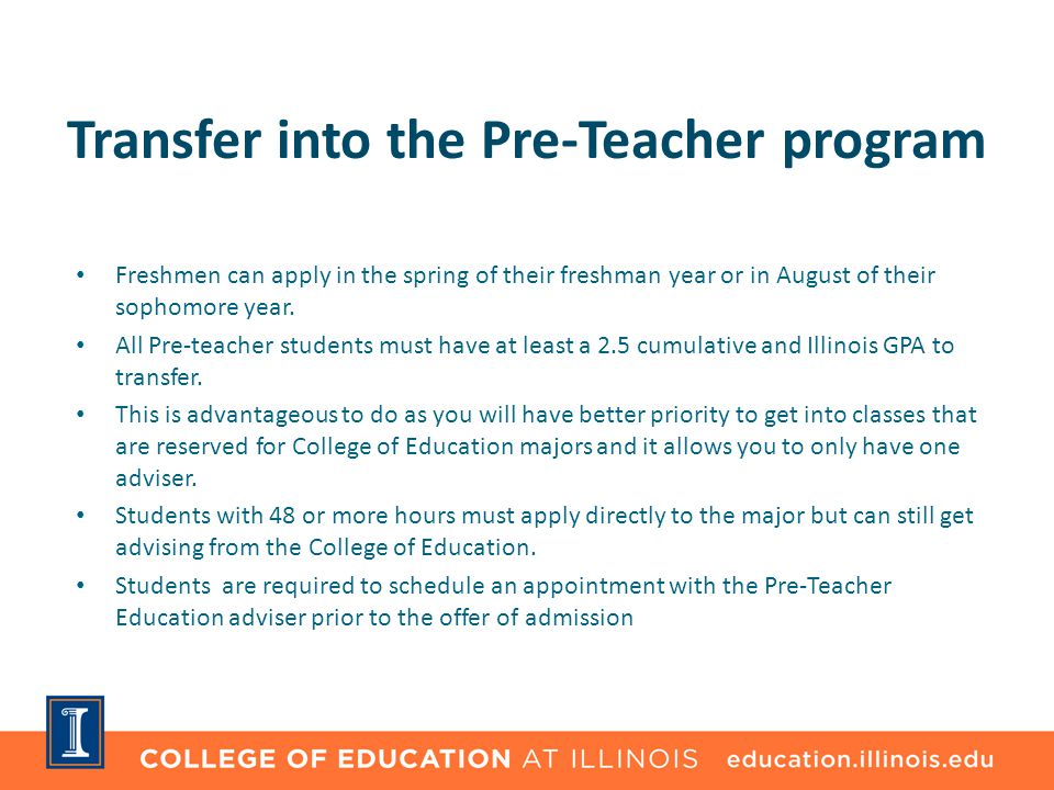 Transfer into the Pre-Teacher program Freshmen can apply in the spring of their freshman year or in August of their sophomore year. All Pre-teacher st