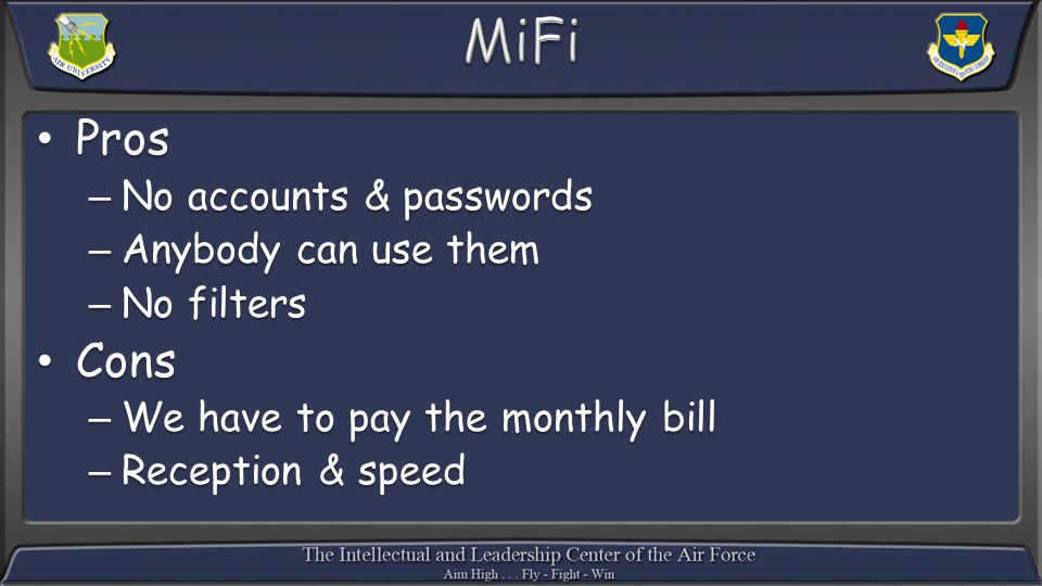 ProsPros –No accounts & passwords –Anybody can use them –No filters ConsCons –We have to pay the monthly bill –Reception & speed