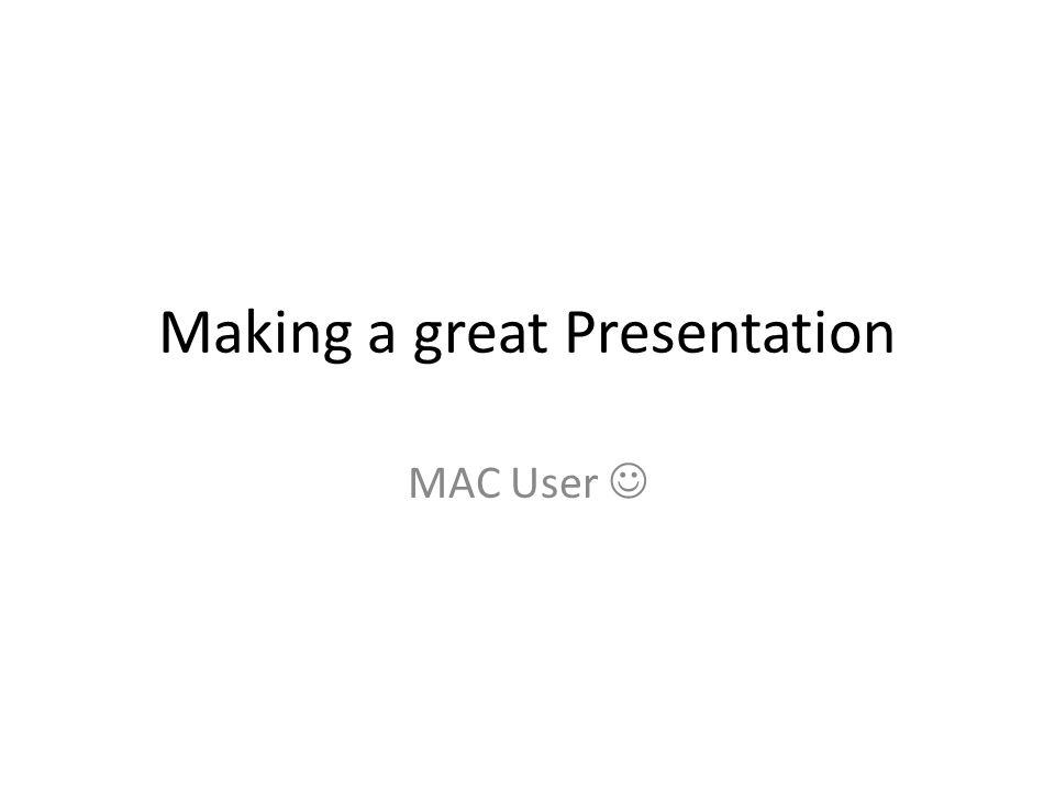 Making a great Presentation MAC User