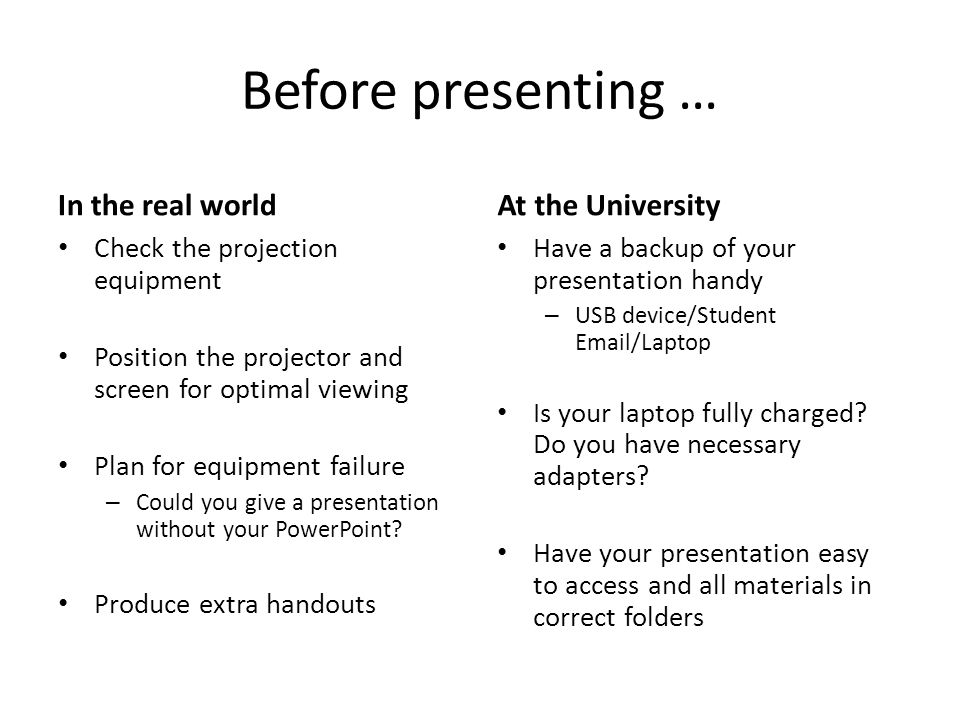 Before presenting … In the real world Check the projection equipment Position the projector and screen for optimal viewing Plan for equipment failure
