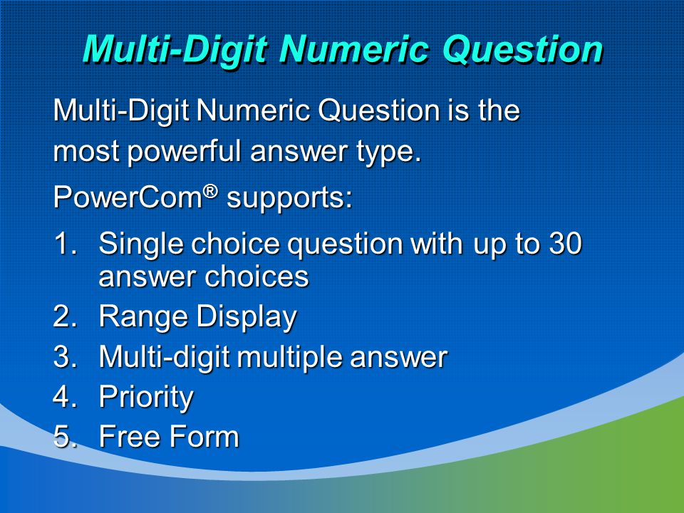 Multi-Digit Numeric Question Multi-Digit Numeric Question is the most powerful answer type.
