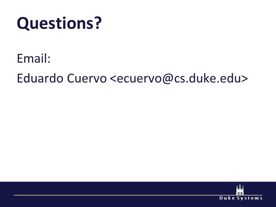 D u k e S y s t e m s Questions? Email: Eduardo Cuervo