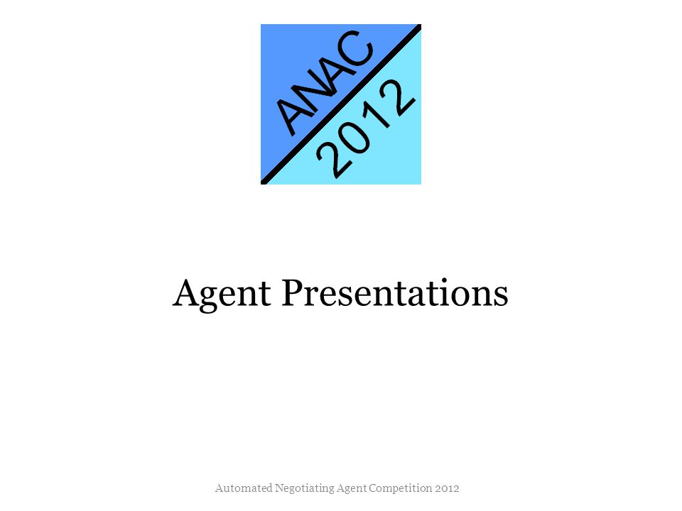 Agent Presentations Automated Negotiating Agent Competition 2012