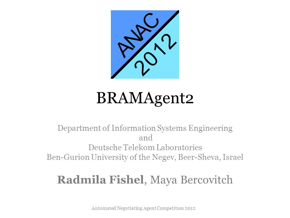 BRAMAgent2 Department of Information Systems Engineering and Deutsche Telekom Laboratories Ben-Gurion University of the Negev, Beer-Sheva, Israel Radm