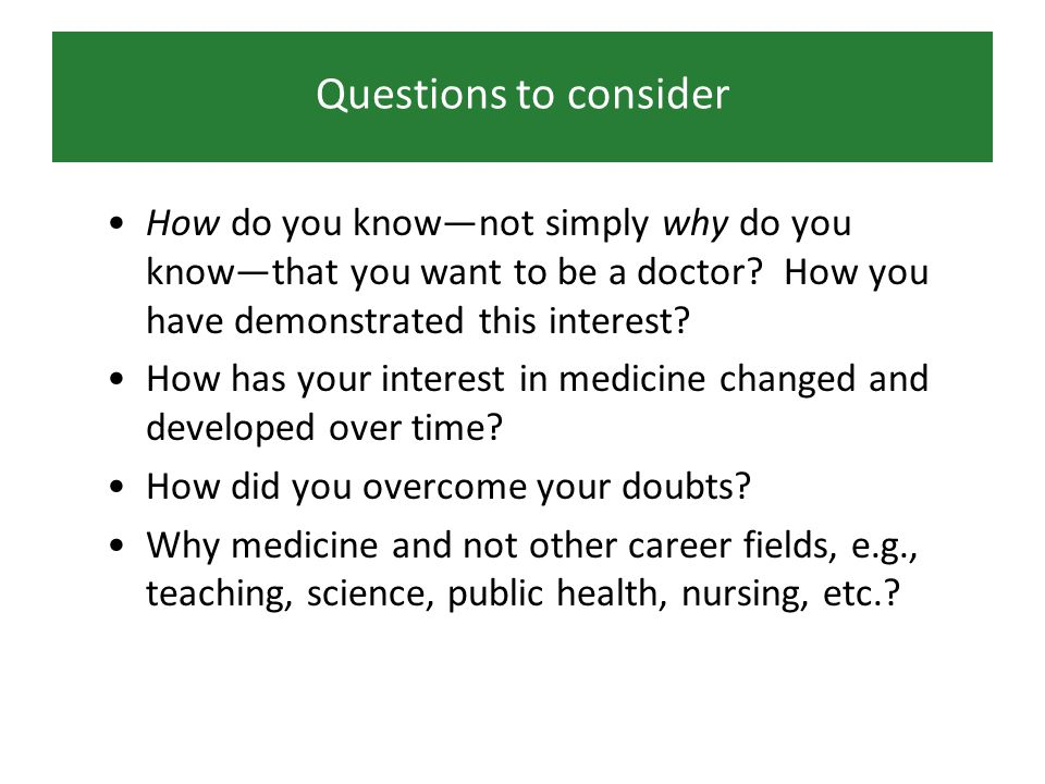 Questions to consider How do you knownot simply why do you knowthat you want to be a doctor.