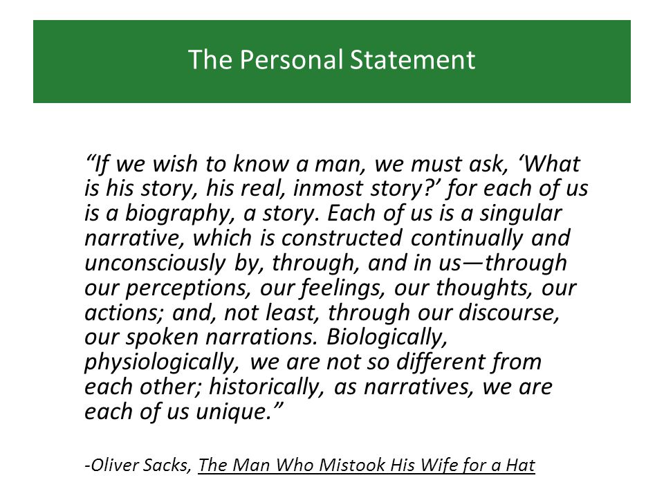 The Personal Statement If we wish to know a man, we must ask, What is his story, his real, inmost story.