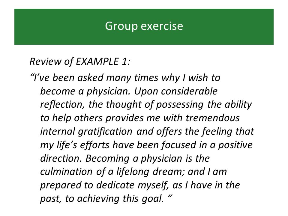 Group exercise Review of EXAMPLE 1: Ive been asked many times why I wish to become a physician.