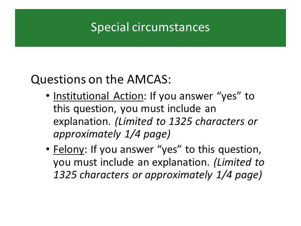 Special circumstances Questions on the AMCAS: Institutional Action: If you answer yes to this question, you must include an explanation.