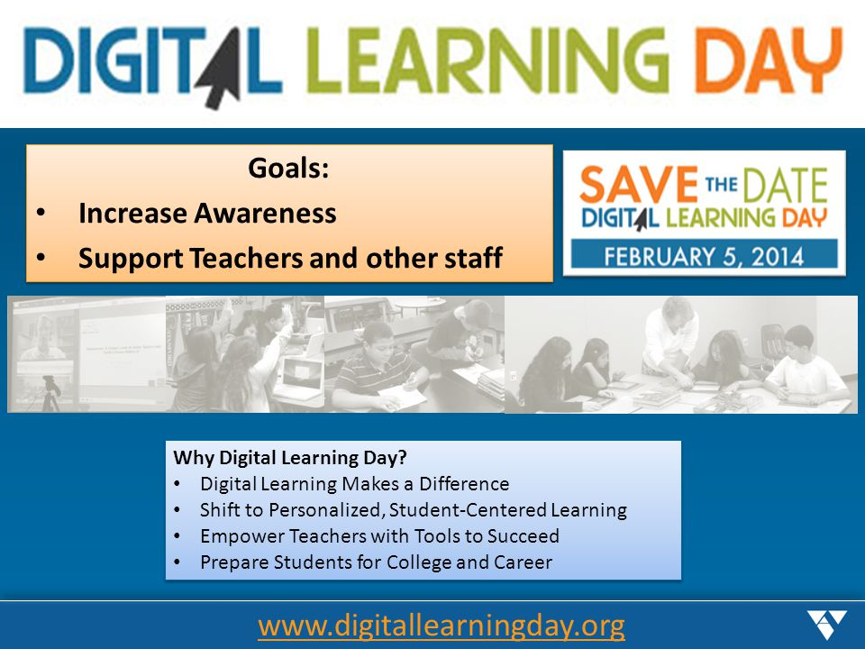 www.digitallearningday.org Goals: Increase Awareness Support Teachers and other staff Goals: Increase Awareness Support Teachers and other staff Why D