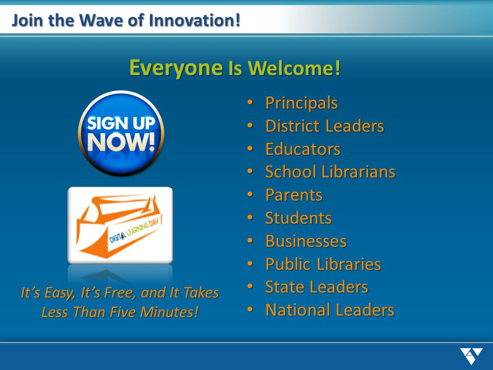 Join the Wave of Innovation! Its Easy, Its Free, and It Takes Less Than Five Minutes! Principals Principals District Leaders District Leaders Educator