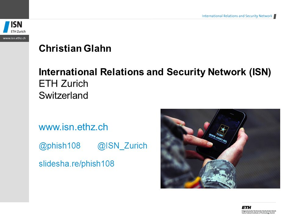 Christian Glahn International Relations and Security Network (ISN) ETH Zurich Switzerland www.isn.ethz.ch @phish108 @ISN_Zurich slidesha.re/phish108