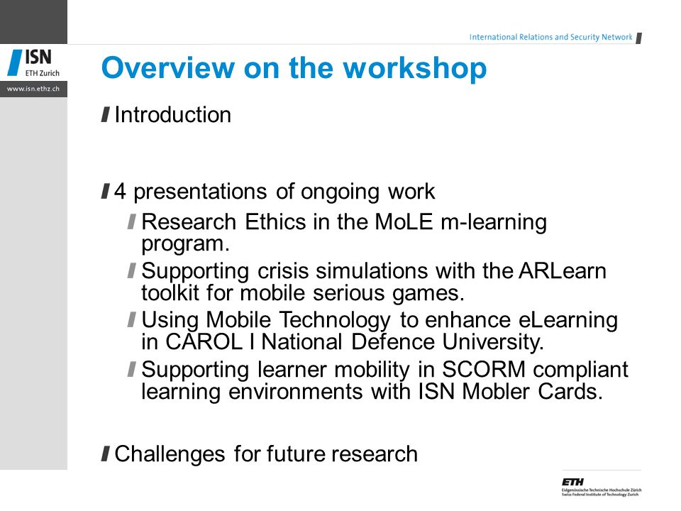 Overview on the workshop Introduction 4 presentations of ongoing work Research Ethics in the MoLE m-learning program.