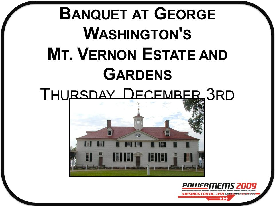 B ANQUET AT G EORGE W ASHINGTON S M T. V ERNON E STATE AND G ARDENS T HURSDAY, D ECEMBER 3 RD