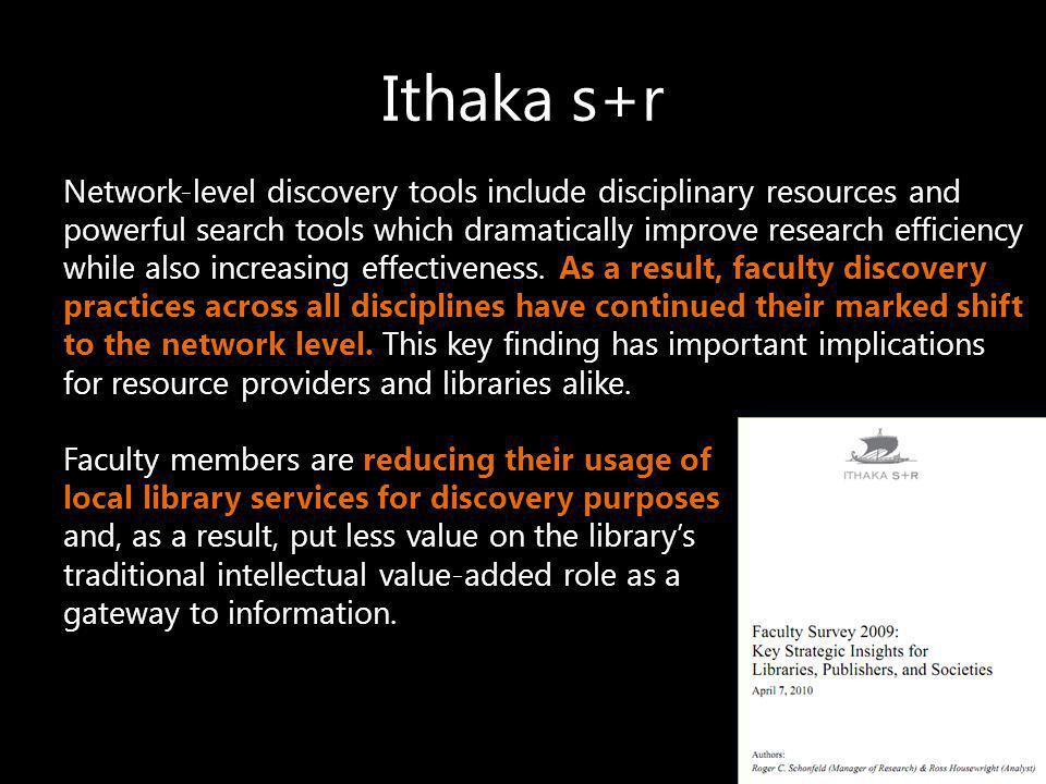 Ithaka s+r Network-level discovery tools include disciplinary resources and powerful search tools which dramatically improve research efficiency while also increasing effectiveness.